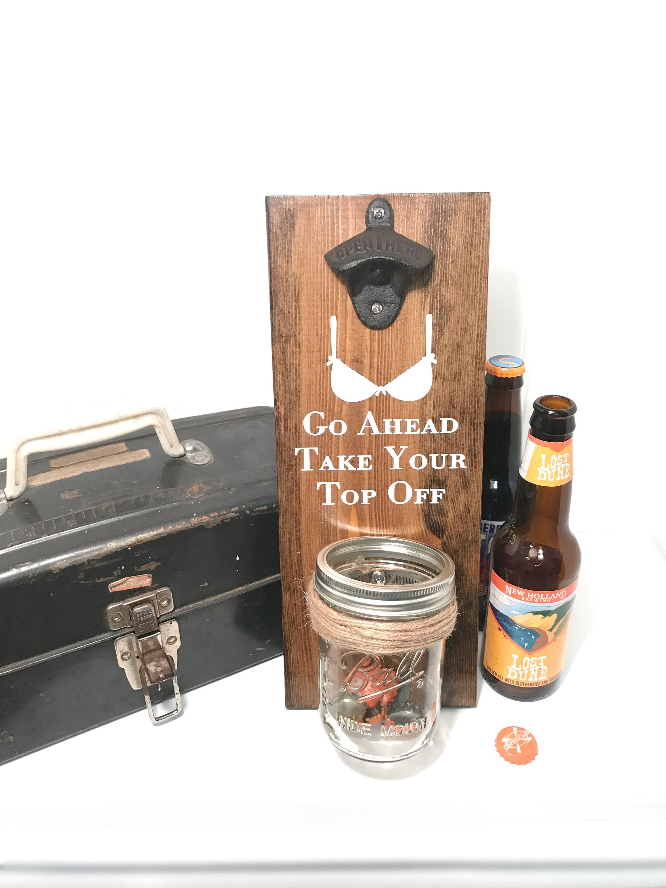 Humorous gift humorous bottle opener gift for him take your top off wall