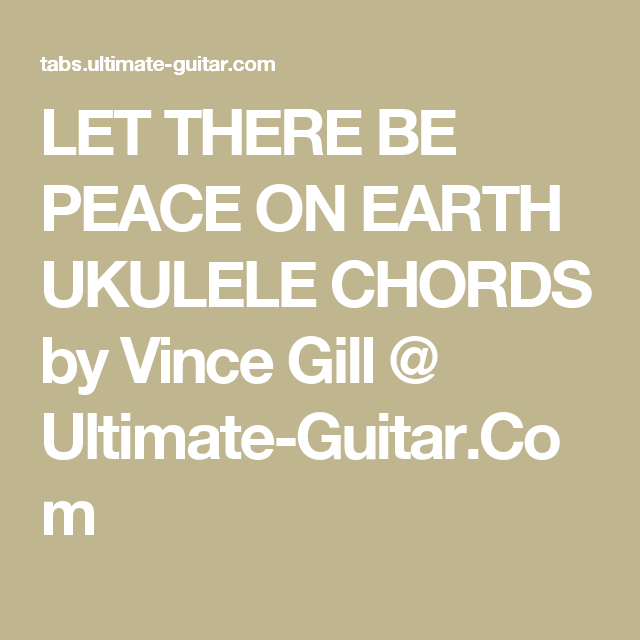 LET THERE BE PEACE ON EARTH UKULELE CHORDS by Vince Gill @ Ultimate ...