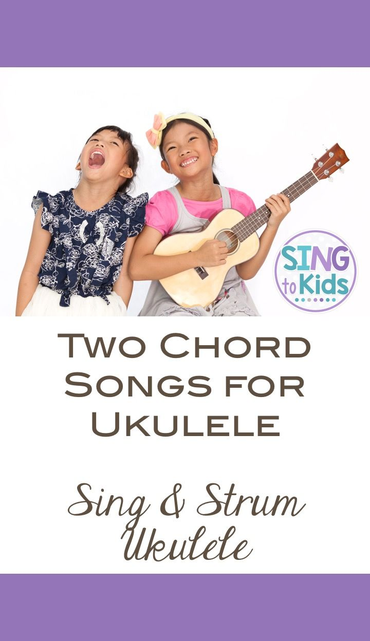 Sing Strum Ukulele Two Chord Songs Pinterest Music Classroom