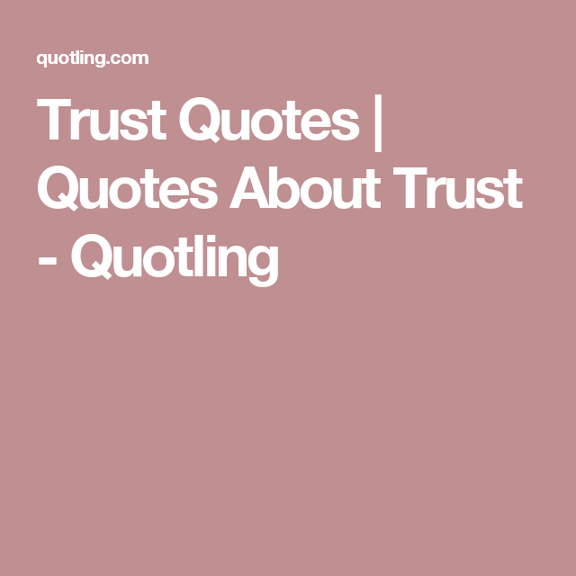 Trust Quotes | Quotes About Trust - Quotling | life | Pinterest ...