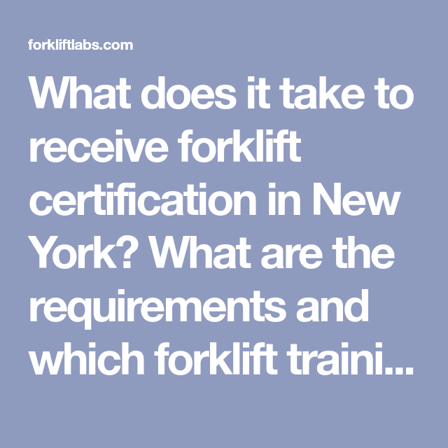 What Does It Take To Receive Forklift Certification In New York