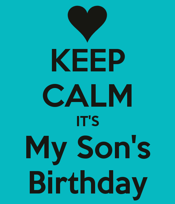 Keep Calm Its My Sons Birthday Keep Calm And Carry On Image