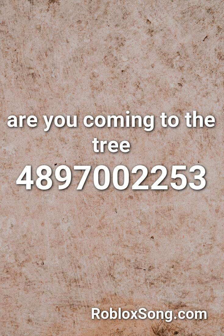 Are You Coming To The Tree Roblox Id Roblox Music Codes Roblox Roblox Memes Songs
