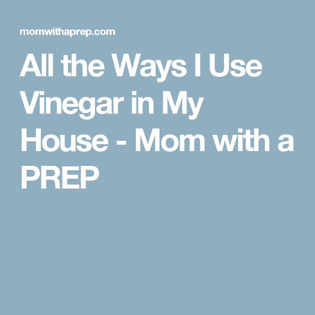 All the Ways I Use Vinegar in My House - Mom with a PREP