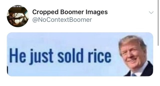Lymphnodehaver He Just Sold Rice Lymphnodehaver No Cropped Boomer Meme Will Ever Make Me Laugh Ha Boomer Cropped Lymph Make Me Laugh Laugh I Laughed