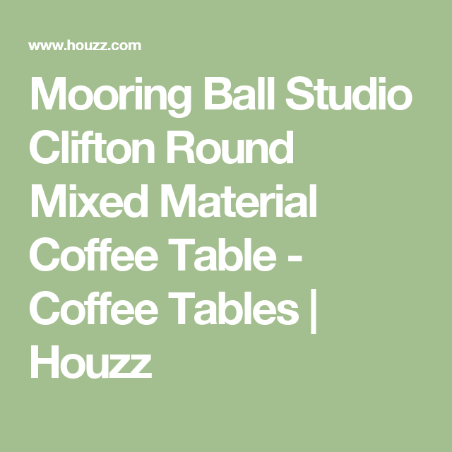 Mooring Ball Studio Clifton Round Mixed Material Coffee Table - Houzz round coffee table