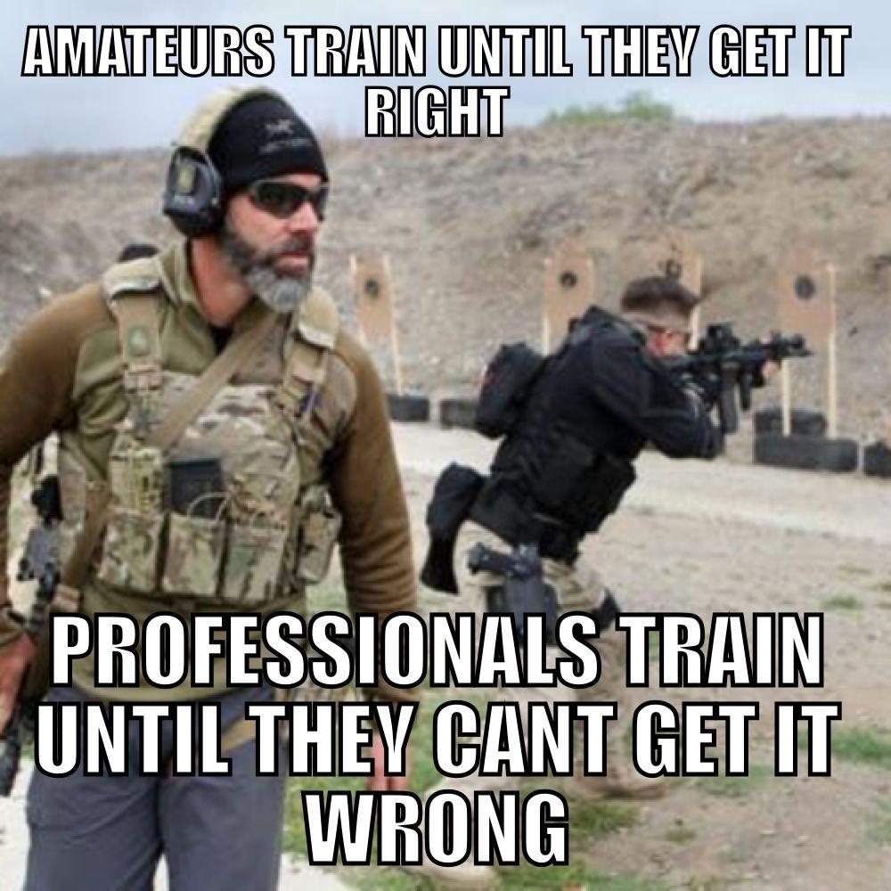 Amateurs Train Until They Get It Right Professionals Train Until