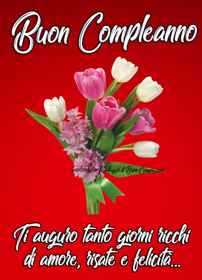Ti Auguro Tanto Giorni Ricchi Di Amore Risate E Felicita Buon Compleanno Auguri Di Buon Compleanno Compleanno