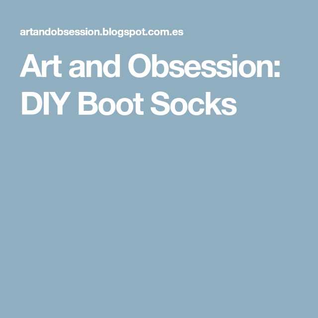 Art and Obsession: DIY Boot Socks