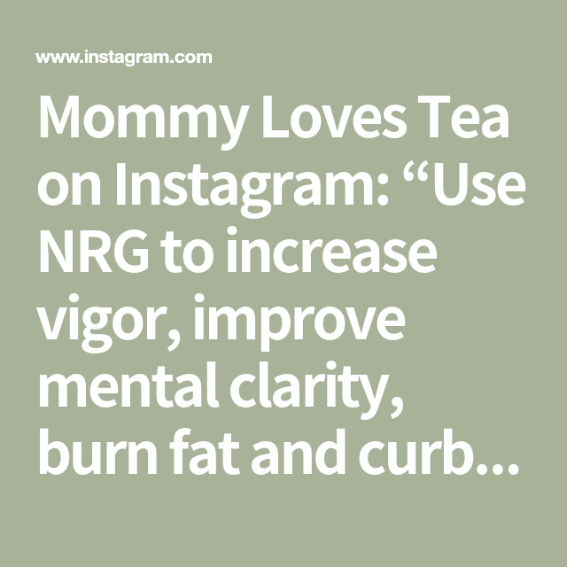 """Mommy Loves Tea on Instagram: """"Use NRG to increase vigor, improve mental clarity, burn fat and curb your appetite.         #nrg #energysupplement #healthybodies…"""""""