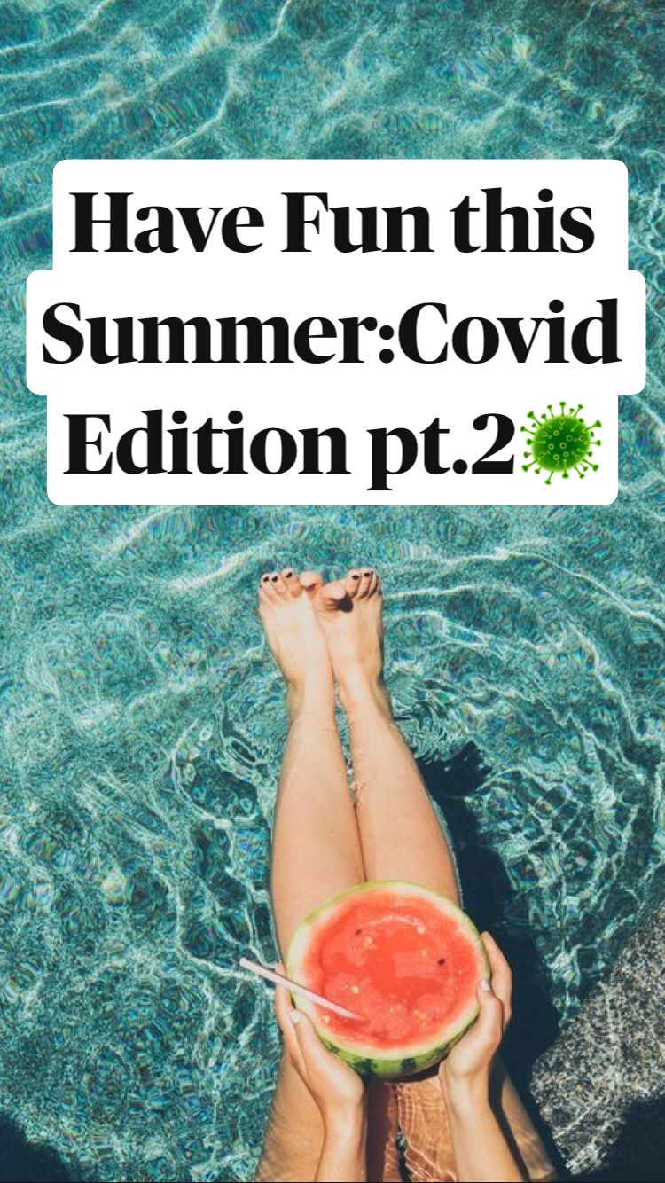 Have Fun this Summer:Covid Edition pt.2🦠