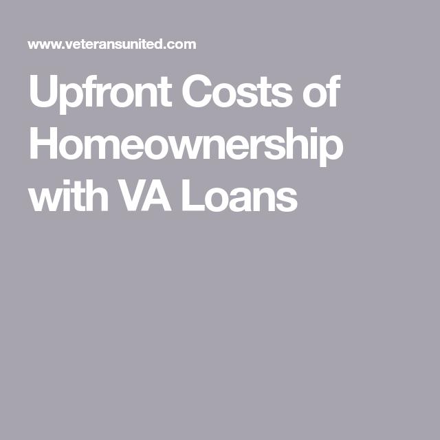 Upfront Costs of Homeownership with VA Loans | Va loan, Va ...