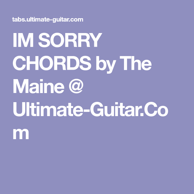 IM SORRY CHORDS by The Maine @ Ultimate-Guitar.Com | guitar ...
