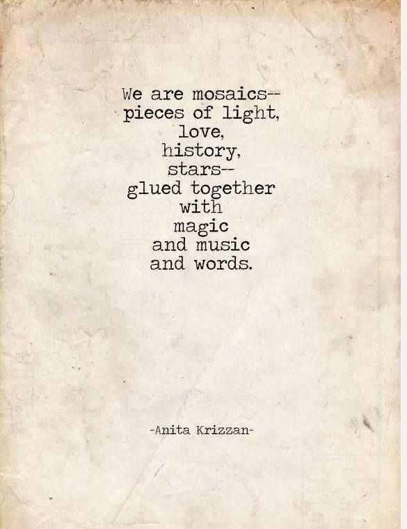 Quotes About Light And Love Adorable We Are Mosaics Pieces Of Light Love History Stars Glued