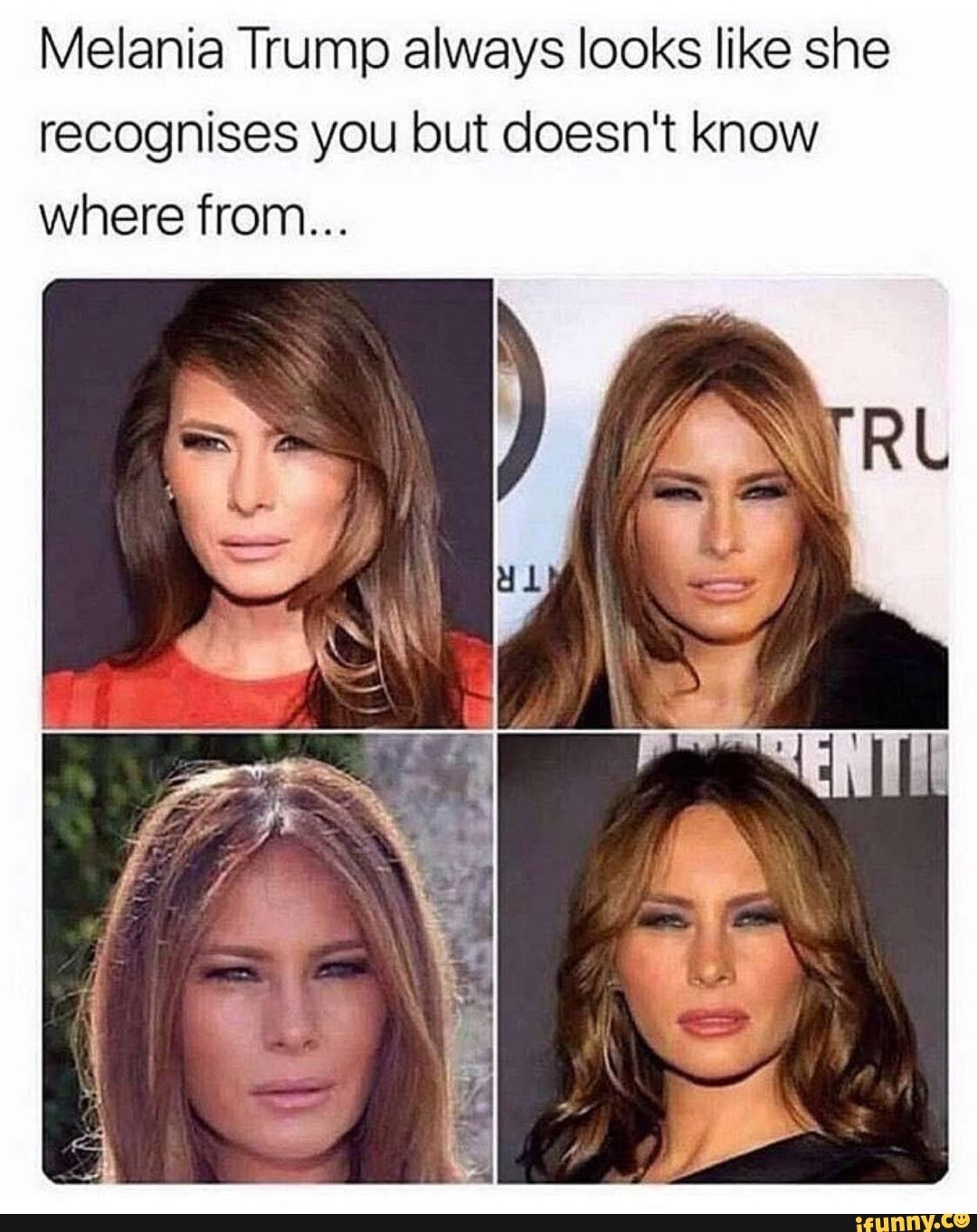 Melania Trump Always Looks Like She Recognises You But Doesn T Know Where From Ifunny Bored Funny Crazy Funny Memes Wtf Funny