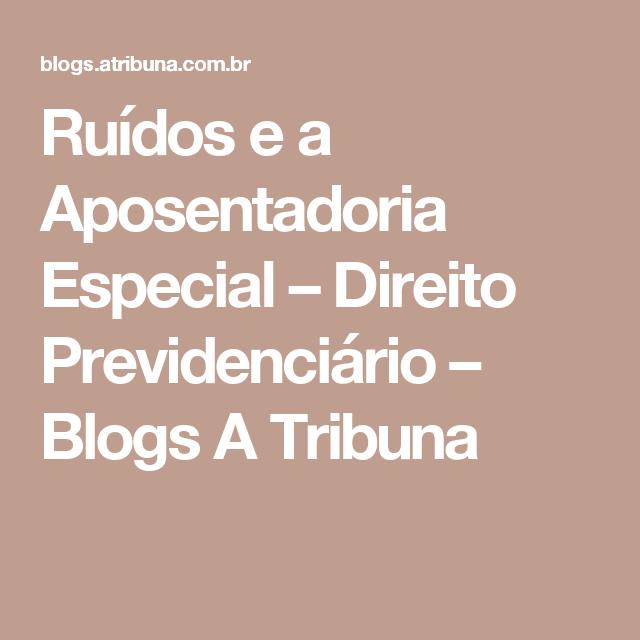 Ruídos e a Aposentadoria Especial – Direito Previdenciário – Blogs A Tribuna