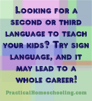 Homeschool World - Articles - Sign Language Interpreting - Practical Homeschooling Magazine