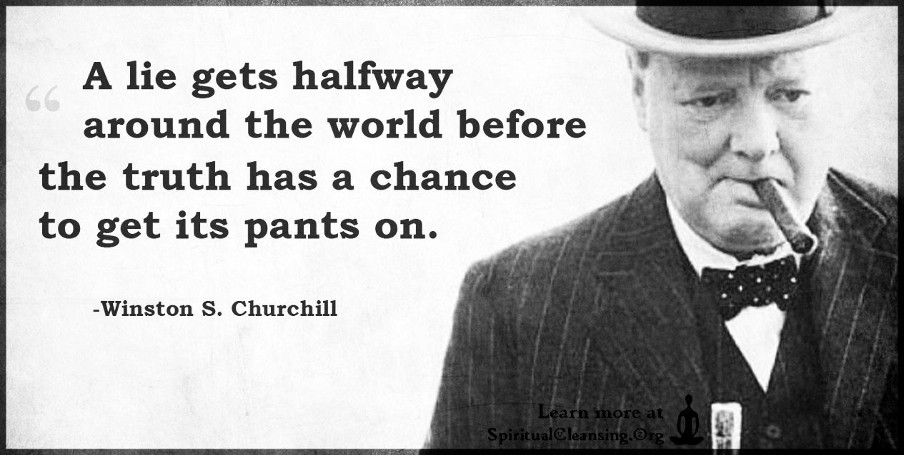 A Lie Gets Halfway Around The World Before The Truth Has A Chance Spiritualcleansing Org Love Wisdom Inspirational Quotes Images Inspirational Quotes With Images Truth Inspirational Quotes
