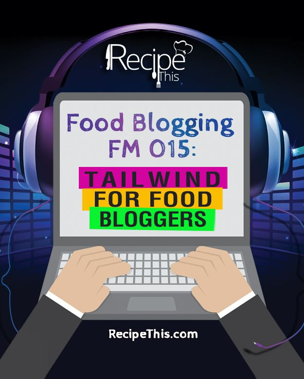 Food Blogging Podcasts | Welcome to Tailwind For Food Bloggers from RecipeThis.com  #foodBlog #foodBlogging #bloggingTips #tailwindTribesforBloggersToJoin
