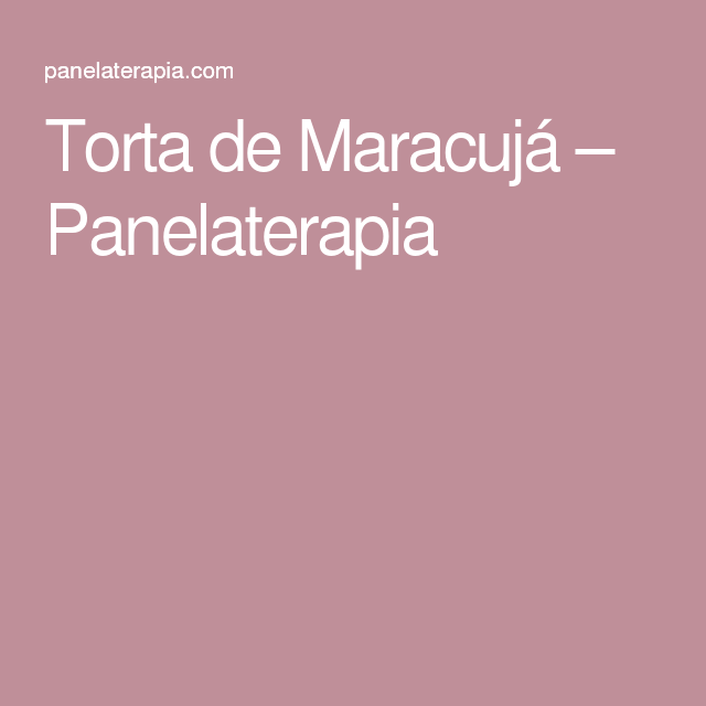Torta de Maracujá – Panelaterapia