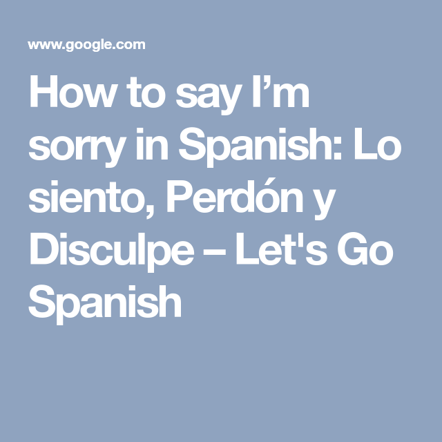 how to say im sorry in spanish lo siento perdn y disculpe lets go spanish