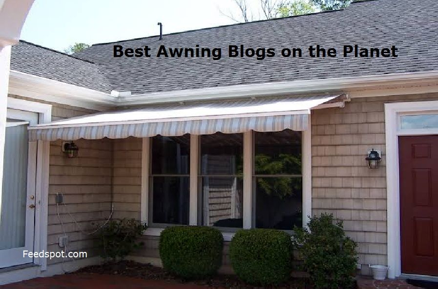 Top 15 Awning Blogs And Websites To Follow In 2019 Fabric Awning Retractable Awning Awning