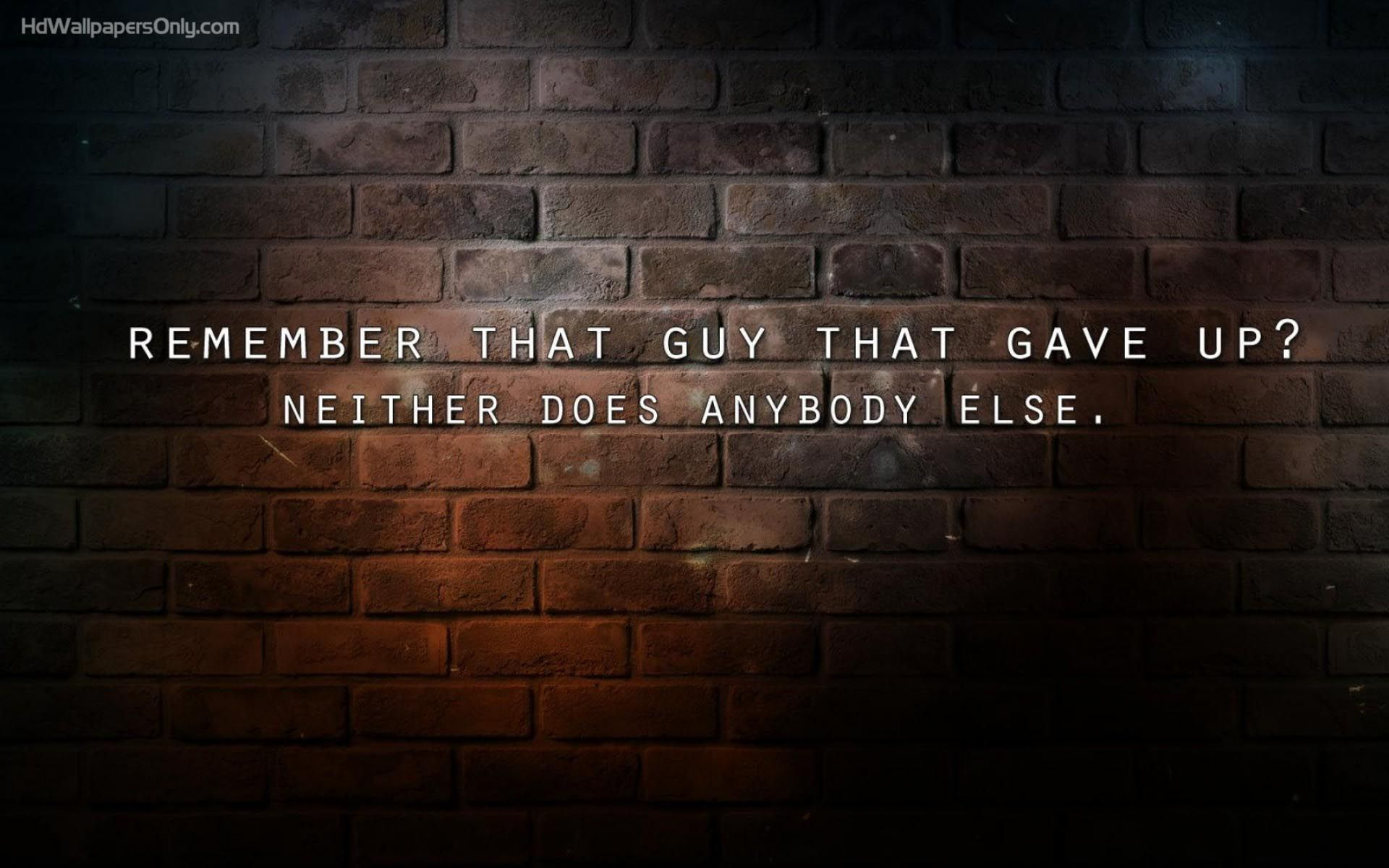 Remember That Guy That Gave Up Neither Does Anyone Else Cydcor Reviews Its Favorite Quote Image Motivational Quotes Wallpaper Writing Motivation Life Quotes