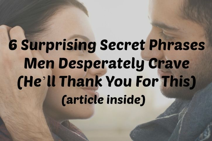 6 Surprising Secret Phrases Men Desperately Crave He Ll Thank You