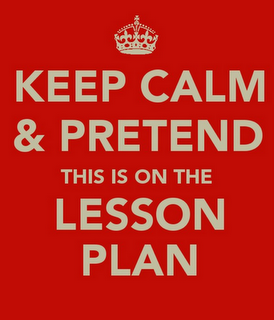 Keep Calm and Pretend this is on the Lesson Plan - hahaha