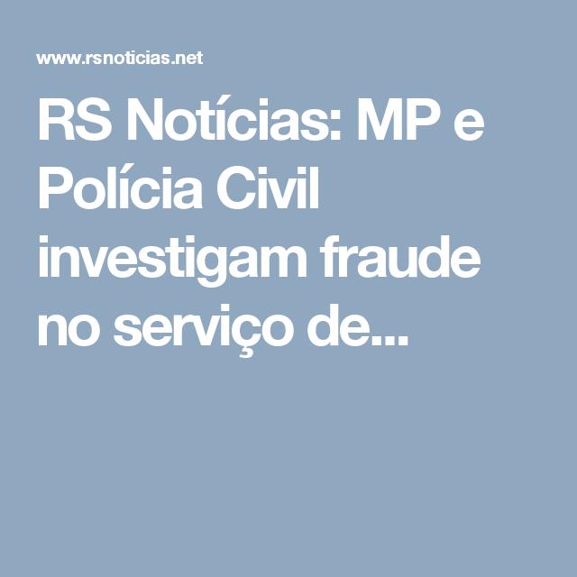 RS Notícias: MP e Polícia Civil investigam fraude no serviço de...