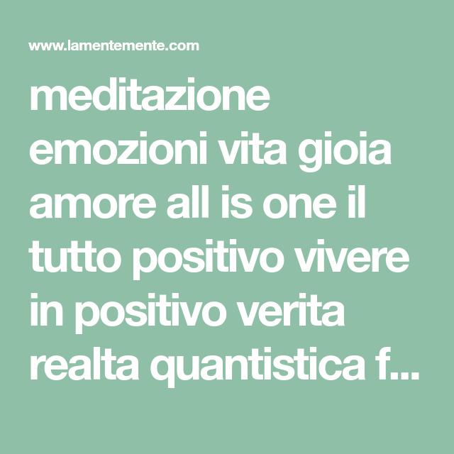 meditazione emozioni vita gioia amore all is one il tutto positivo vivere in pos…