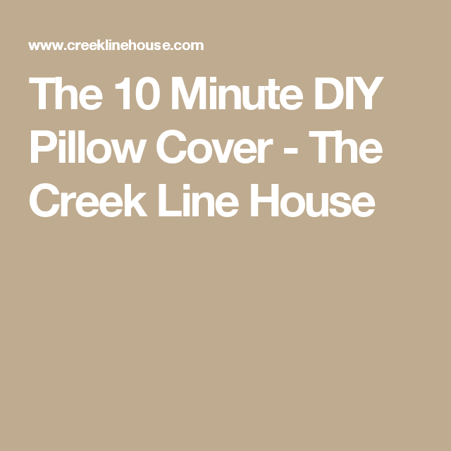 The 10 Minute DIY Pillow Cover - The Creek Line House