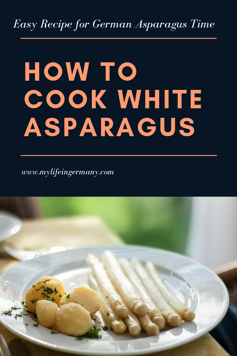 How To Cook White Asparagus Easy Recipe For Asparagus Time My Life In Germany White Asparagus Easy Meals White Asparagus Recipes