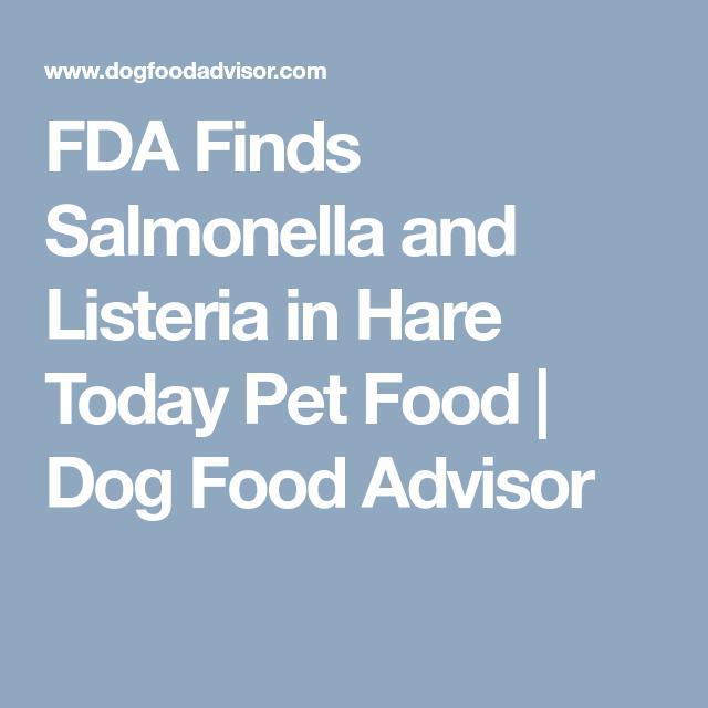 Fda Finds Salmonella And Listeria In Hare Today Pet Food Dog Food Advisor Dog Food Advisor Dog Food Recipes Food Animals