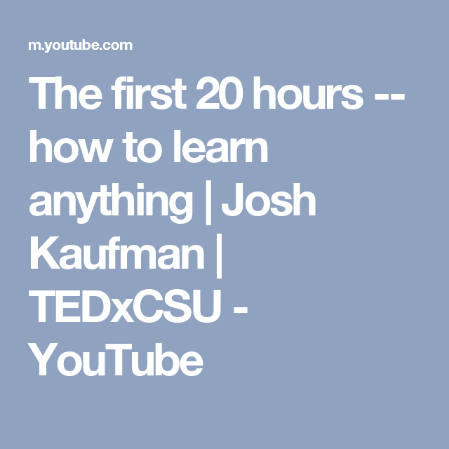 The first 20 hours -- how to learn anything | Josh Kaufman