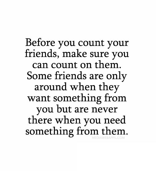 before you count your friends make sure you can count on them