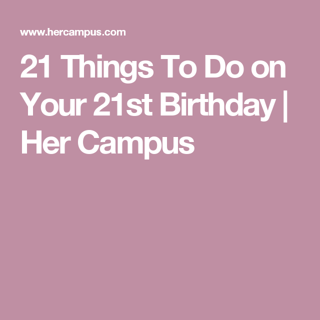 21 Things To Do on Your 21st Birthday 21 things 21st birthday and
