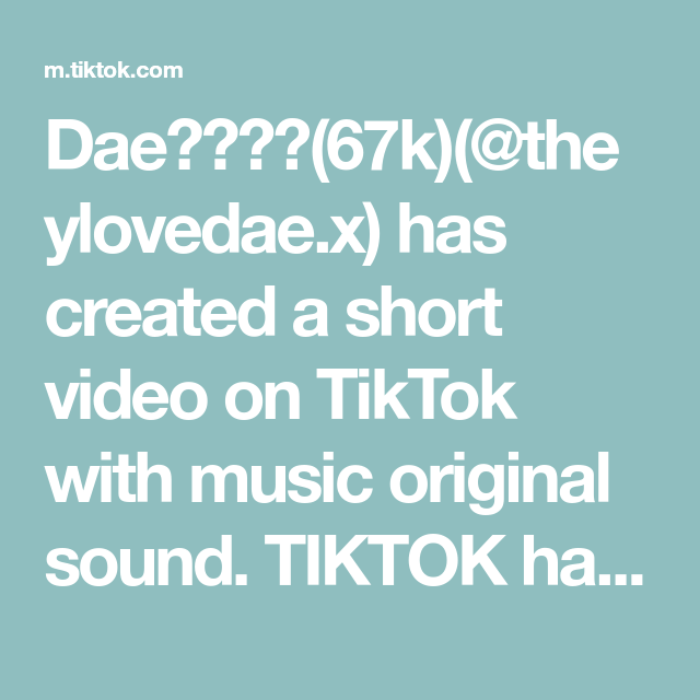 Dae 67k Theylovedae X Has Created A Short Video On Tiktok With Music Original Sound Tiktok Has Banned The Hea Music Ikea Book How To Be Famous