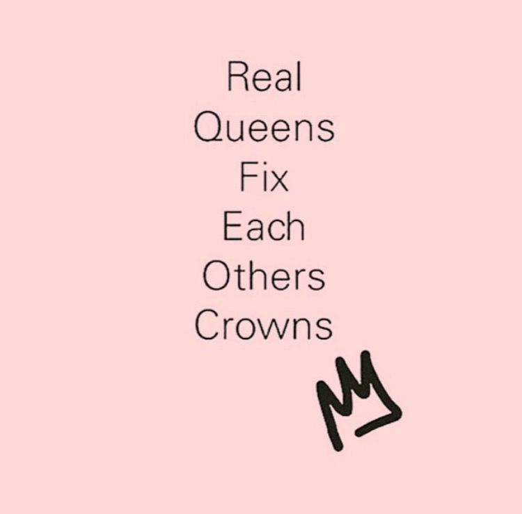 Real Queens Fix Each Others Crowns Build Eachother Up Real Love Quotes Quotes Love Quotes