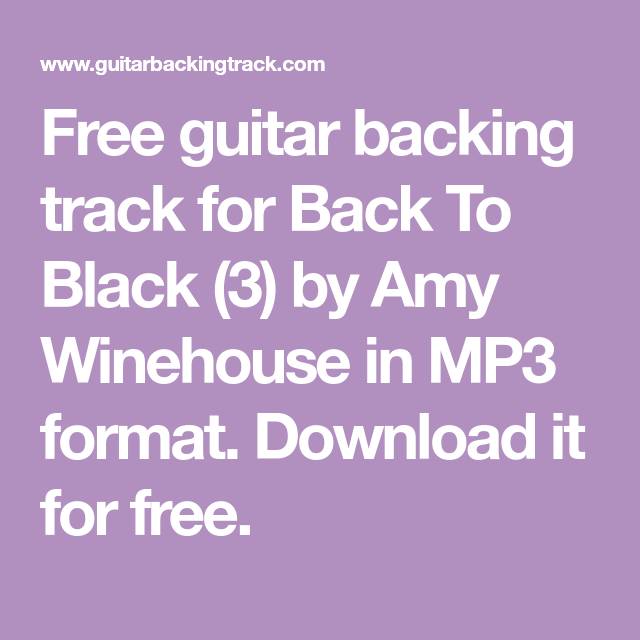 Free Guitar Backing Track For Back To Black 3 By Amy Winehouse In Mp3 Format Download It For Free Amy Winehouse Winehouse Amy