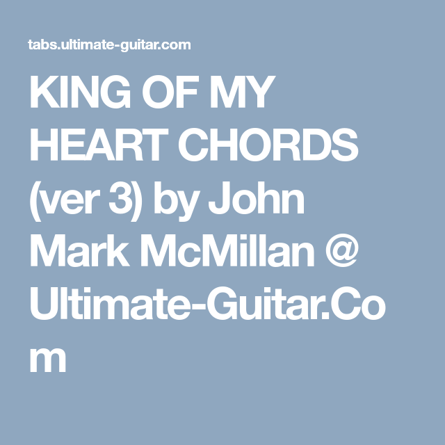 KING OF MY HEART CHORDS (ver 3) by John Mark McMillan @ Ultimate ...