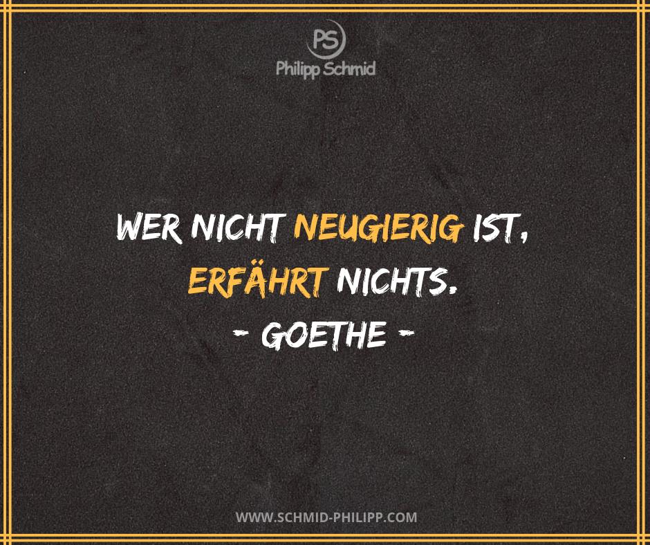 Wer Nicht Neugierig Ist Erfahrt Nichts Johann Wolfgang Von Goethe Impulsdestages Spruchdestages Zitatdestages W Wahre Worte The Words Zitat Des Tages