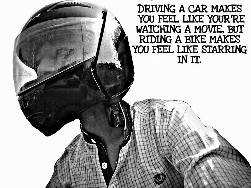 Driving a car makes you feel like you're watching a movie, but riding a bike makes you feel like starring in it.