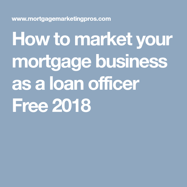 How to market your mortgage business as a loan officer Free