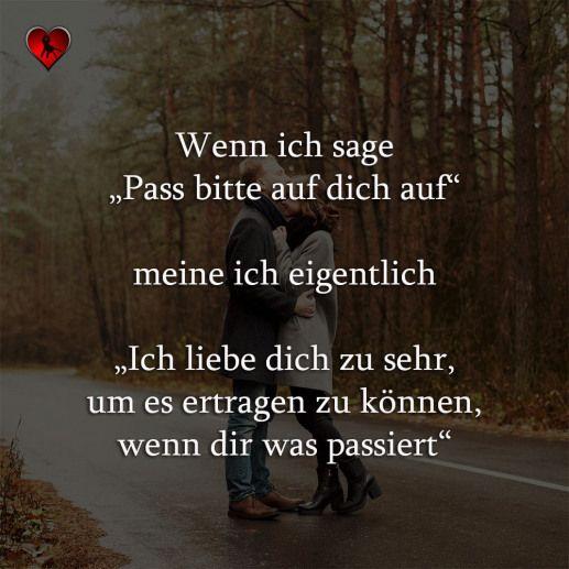 Wenn ich sage Pass bitte auf dich auf meine ich eigentlich Ich liebe dich zu sehr um es ertragen zu können wenn dir was passiert. #relationship