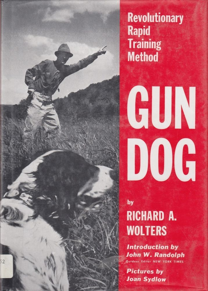 Gun Dog Revolutionary Rapid Training Method By Richard Wolters