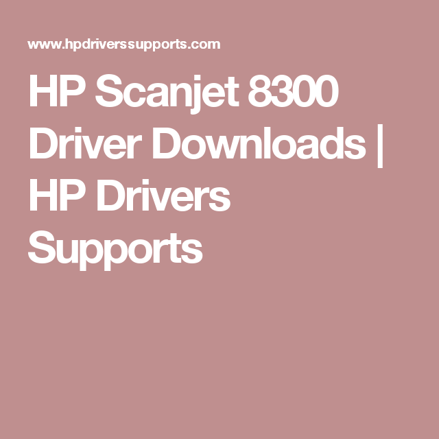 HP Scanjet 8300 Driver Downloads | HP Drivers Supports | www