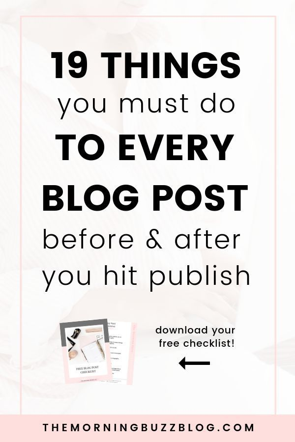 19 Things You Must Do To Every Blog Post Before &