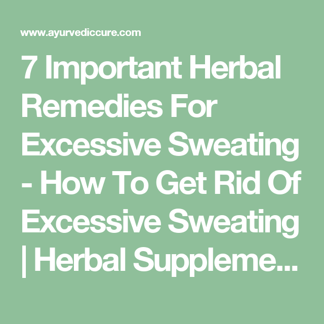 7 Important Herbal Remedies For Excessive Sweating   health