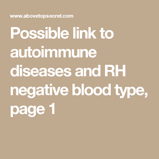 Possible link to autoimmune diseases and RH negative blood